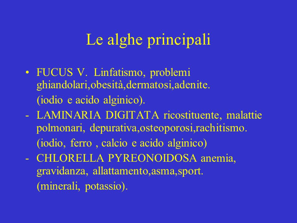 Le alghe principali FUCUS V. Linfatismo, problemi ghiandolari,obesità,dermatosi,adenite. (iodio e acido alginico).