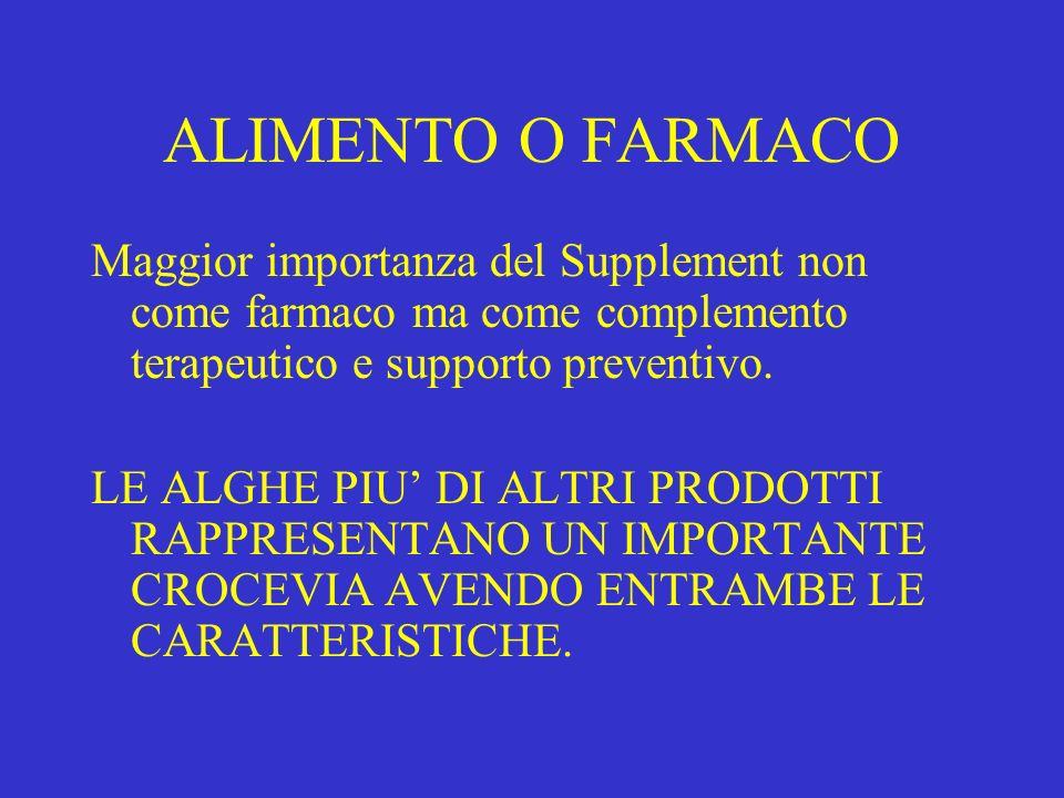 ALIMENTO O FARMACO Maggior importanza del Supplement non come farmaco ma come complemento terapeutico e supporto preventivo.