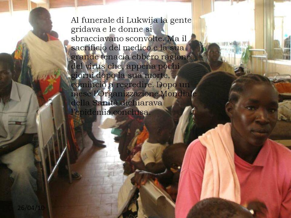 Al funerale di Lukwija la gente gridava e le donne si sbracciavano sconvolte. Ma il sacrificio del medico e la sua grande tenacia ebbero ragione del virus che, appena pochi giorni dopo la sua morte, cominciò a regredire. Dopo un mese l'Organizzazione Mondiale della Sanità dichiarava l'epidemia conclusa.