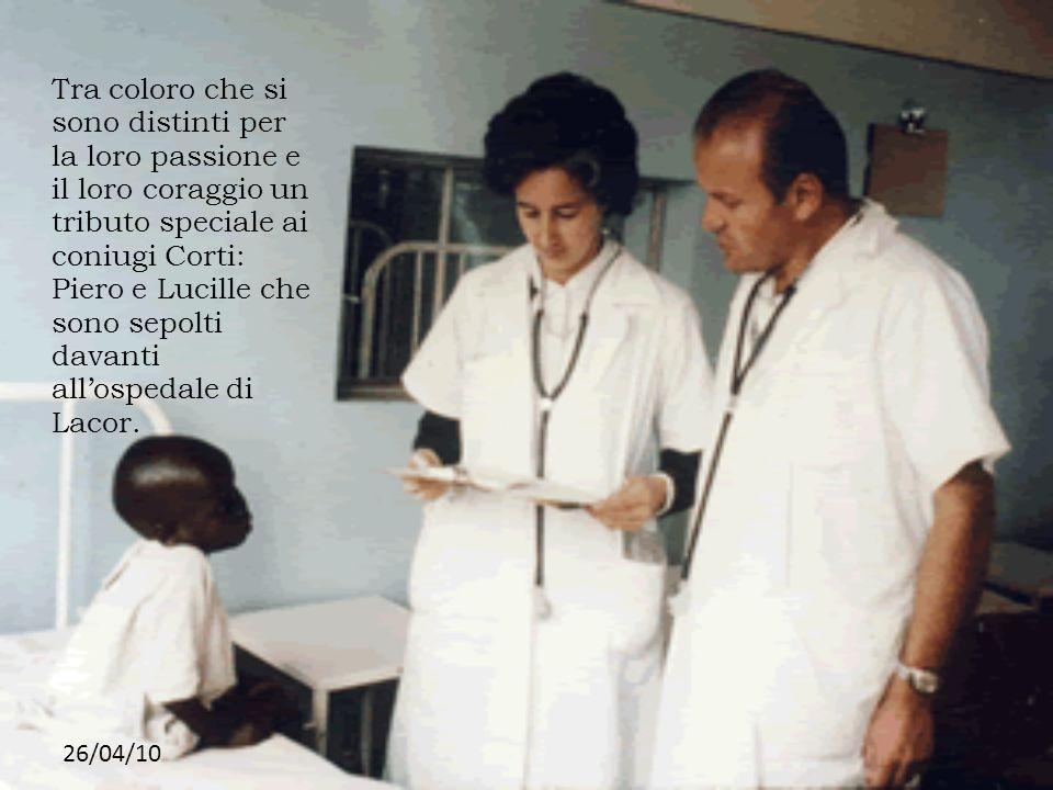 Tra coloro che si sono distinti per la loro passione e il loro coraggio un tributo speciale ai coniugi Corti: Piero e Lucille che sono sepolti davanti all'ospedale di Lacor.
