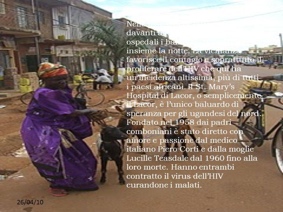 Nelle piazze delle città, nei sagrati davanti alle Chiese, nei cortili degli ospedali i bambini trascorrono insieme la notte. La vicinanza favorisce il contagio e soprattutto il proliferare dell'HIV che qui ha un'incidenza altissima, più di tutti i paesi africani. Il St. Mary's Hospital di Lacor, o semplicemente il Lacor, è l'unico baluardo di speranza per gli ugandesi del nord. Fondato nel 1958 dai padri comboniani è stato diretto con amore e passione dal medico italiano Piero Corti e dalla moglie Lucille Teasdale dal 1960 fino alla loro morte. Hanno entrambi contratto il virus dell'HIV curandone i malati.