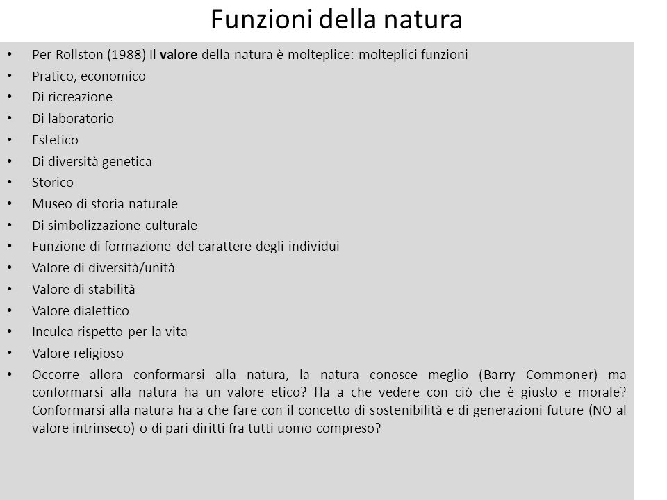 Funzioni della natura Per Rollston (1988) Il valore della natura è molteplice: molteplici funzioni.