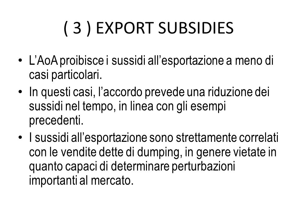 ( 3 ) EXPORT SUBSIDIES L'AoA proibisce i sussidi all'esportazione a meno di casi particolari.