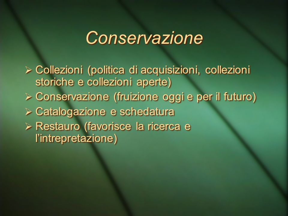 Conservazione Collezioni (politica di acquisizioni, collezioni storiche e collezioni aperte) Conservazione (fruizione oggi e per il futuro)