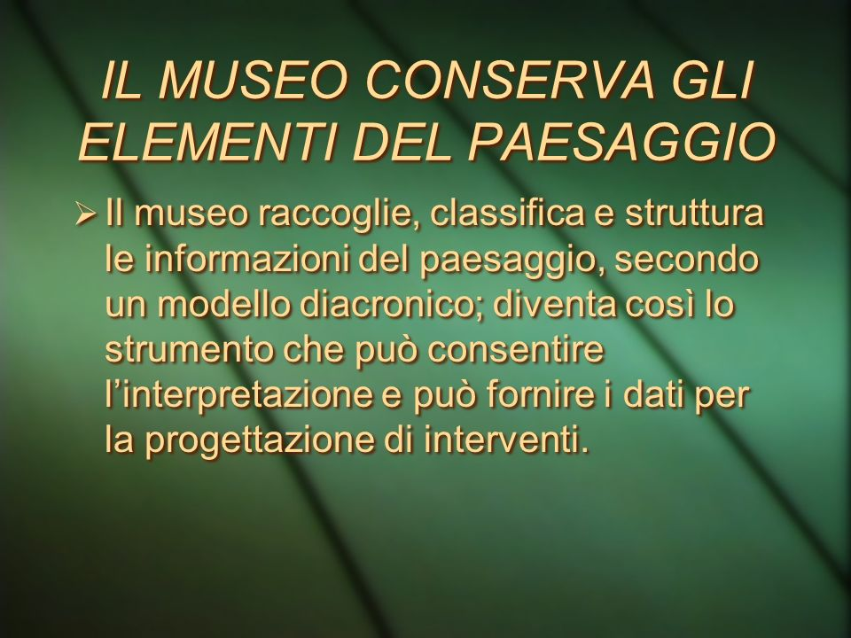IL MUSEO CONSERVA GLI ELEMENTI DEL PAESAGGIO