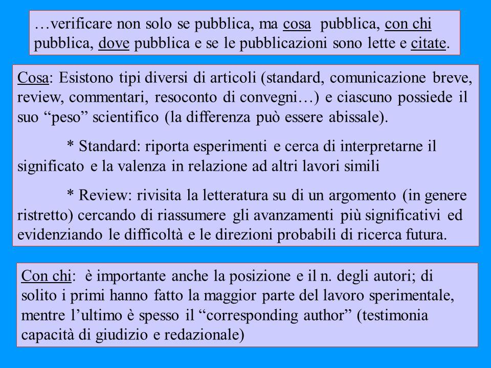 …verificare non solo se pubblica, ma cosa pubblica, con chi pubblica, dove pubblica e se le pubblicazioni sono lette e citate.