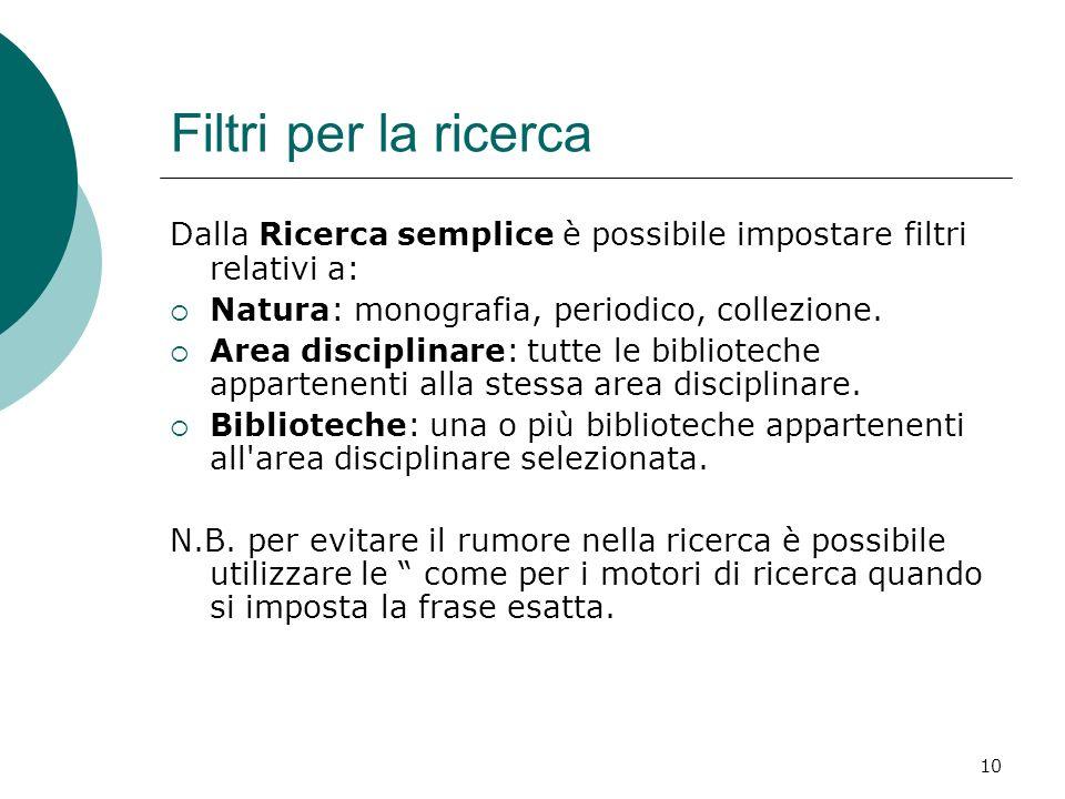 Filtri per la ricerca Dalla Ricerca semplice è possibile impostare filtri relativi a: Natura: monografia, periodico, collezione.