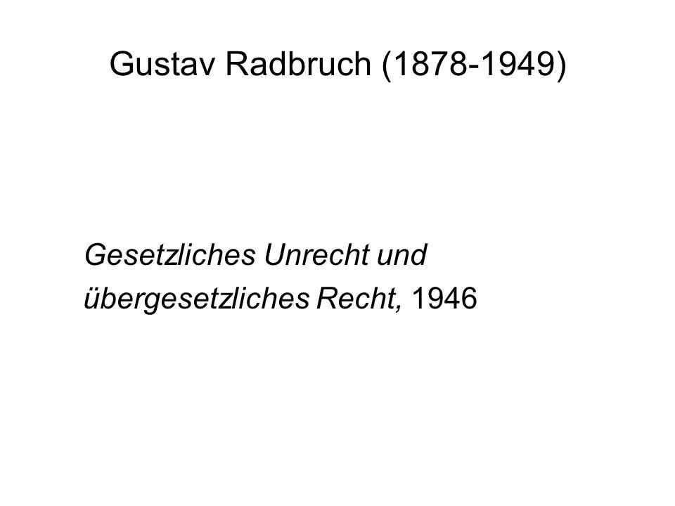 Gustav Radbruch (1878-1949) Gesetzliches Unrecht und