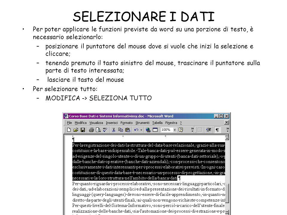 SELEZIONARE I DATI Per poter applicare le funzioni previste da word su una porzione di testo, è necessario selezionarlo: