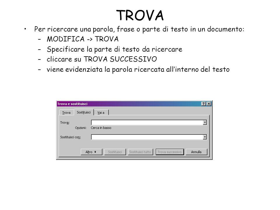 TROVA Per ricercare una parola, frase o parte di testo in un documento: MODIFICA -> TROVA. Specificare la parte di testo da ricercare.