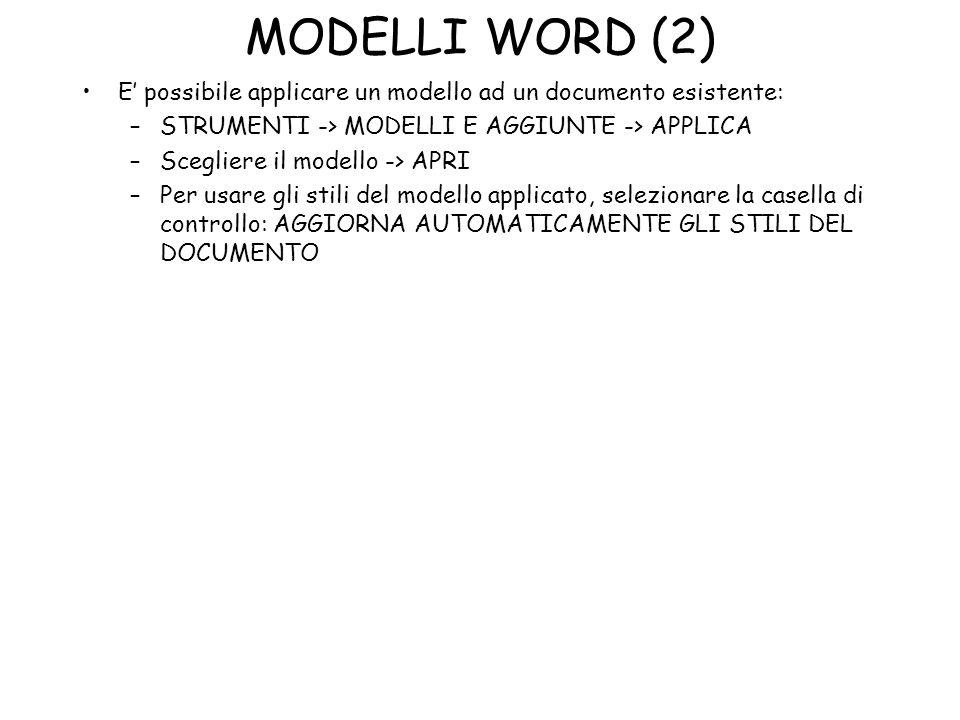 MODELLI WORD (2)E' possibile applicare un modello ad un documento esistente: STRUMENTI -> MODELLI E AGGIUNTE -> APPLICA.
