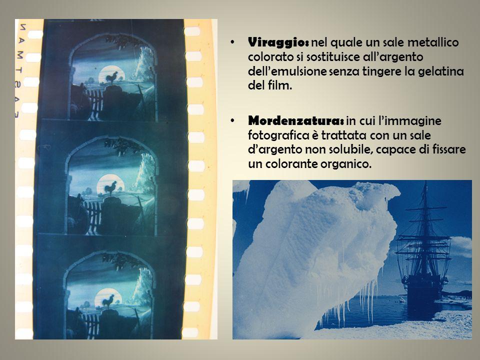 Viraggio: nel quale un sale metallico colorato si sostituisce all'argento dell'emulsione senza tingere la gelatina del film.