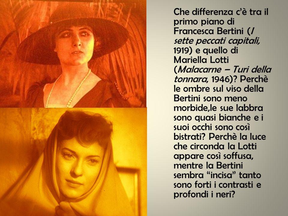 Che differenza c'è tra il primo piano di Francesca Bertini (I sette peccati capitali, 1919) e quello di Mariella Lotti (Malacarne – Turi della tonnara, 1946).