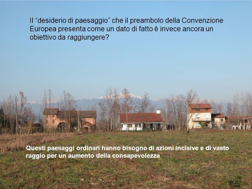 Il desiderio di paesaggio che il preambolo della Convenzione Europea presenta come un dato di fatto è invece ancora un obiettivo da raggiungere