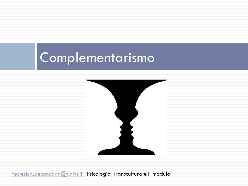 Complementarismo federica.decordova@univr.it Psicologia Transculturale II modulo
