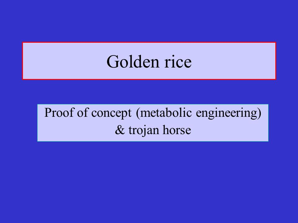 Proof of concept (metabolic engineering) & trojan horse