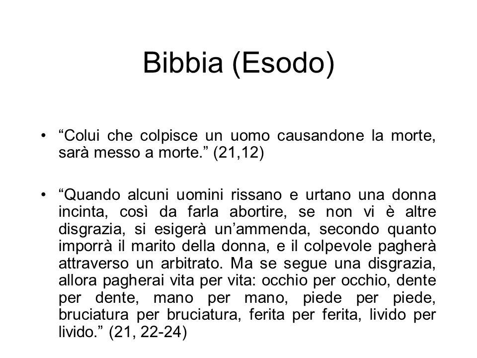 Bibbia (Esodo) Colui che colpisce un uomo causandone la morte, sarà messo a morte. (21,12)