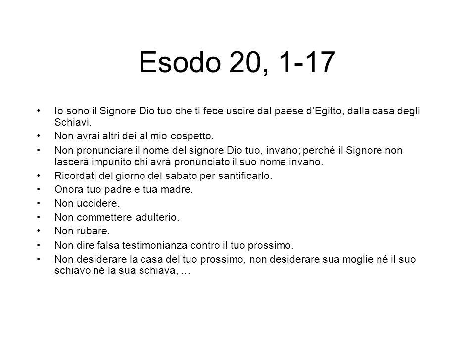 Esodo 20, 1-17 Io sono il Signore Dio tuo che ti fece uscire dal paese d'Egitto, dalla casa degli Schiavi.