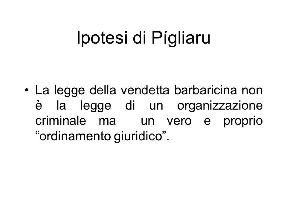 Ipotesi di Pígliaru La legge della vendetta barbaricina non è la legge di un organizzazione criminale ma un vero e proprio ordinamento giuridico .