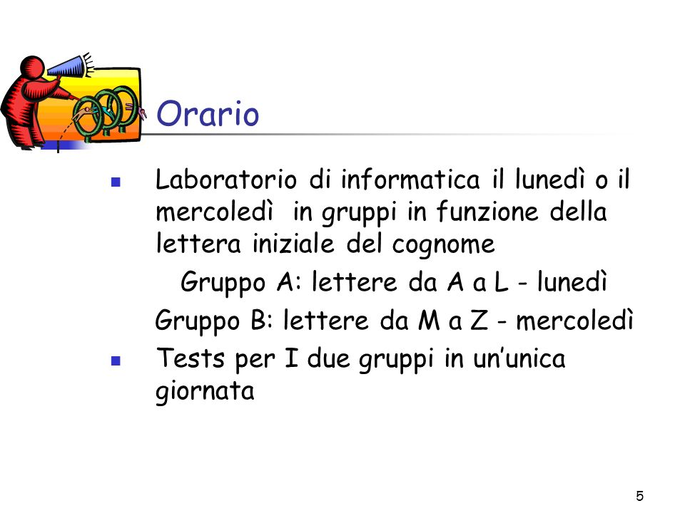 Orario Laboratorio di informatica il lunedì o il mercoledì in gruppi in funzione della lettera iniziale del cognome.