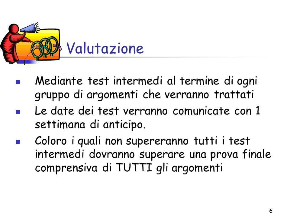 Valutazione Mediante test intermedi al termine di ogni gruppo di argomenti che verranno trattati.