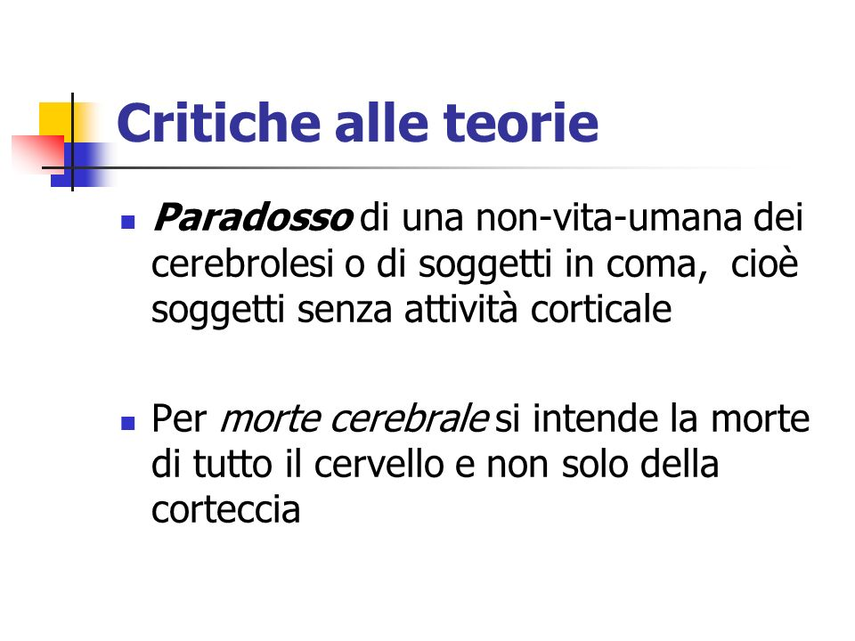 Critiche alle teorie Paradosso di una non-vita-umana dei cerebrolesi o di soggetti in coma, cioè soggetti senza attività corticale.