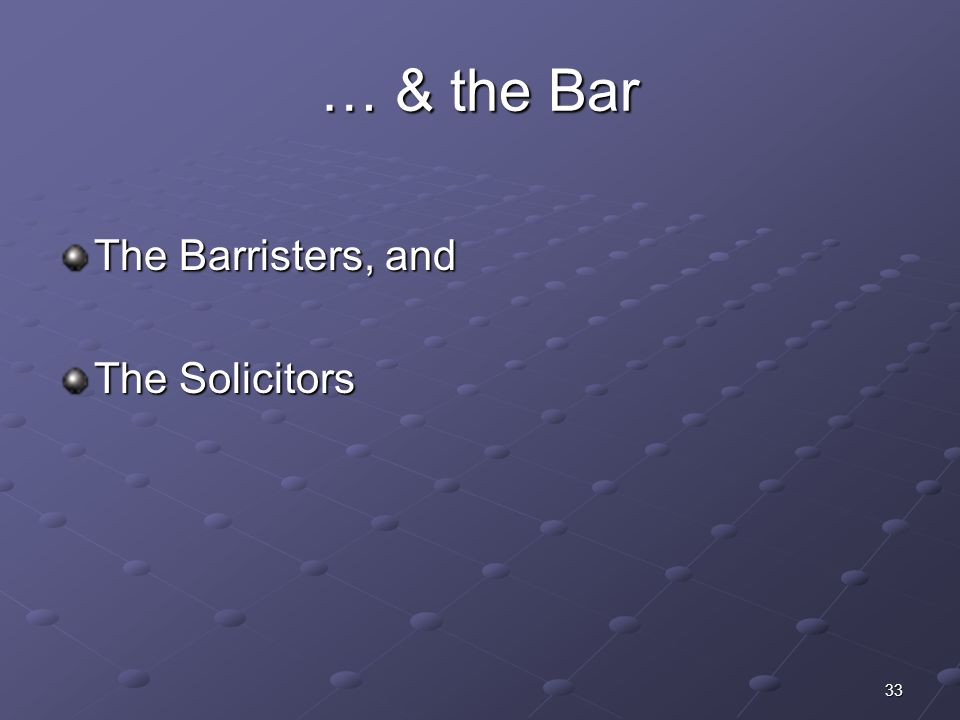… & the Bar The Barristers, and The Solicitors