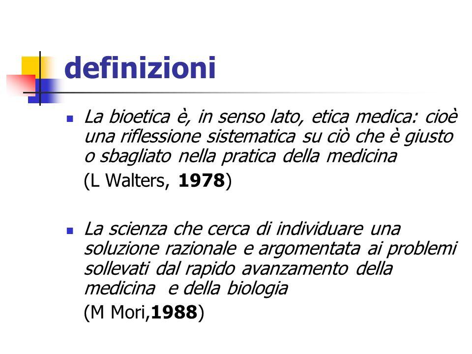 definizioni La bioetica è, in senso lato, etica medica: cioè una riflessione sistematica su ciò che è giusto o sbagliato nella pratica della medicina.