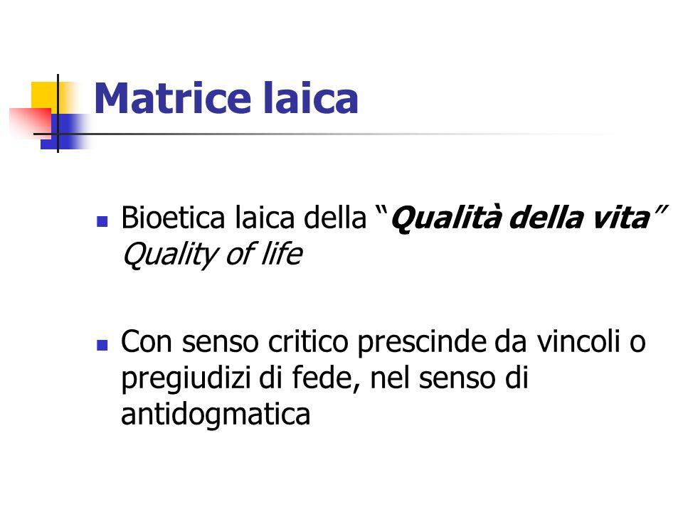 Matrice laica Bioetica laica della Qualità della vita Quality of life.