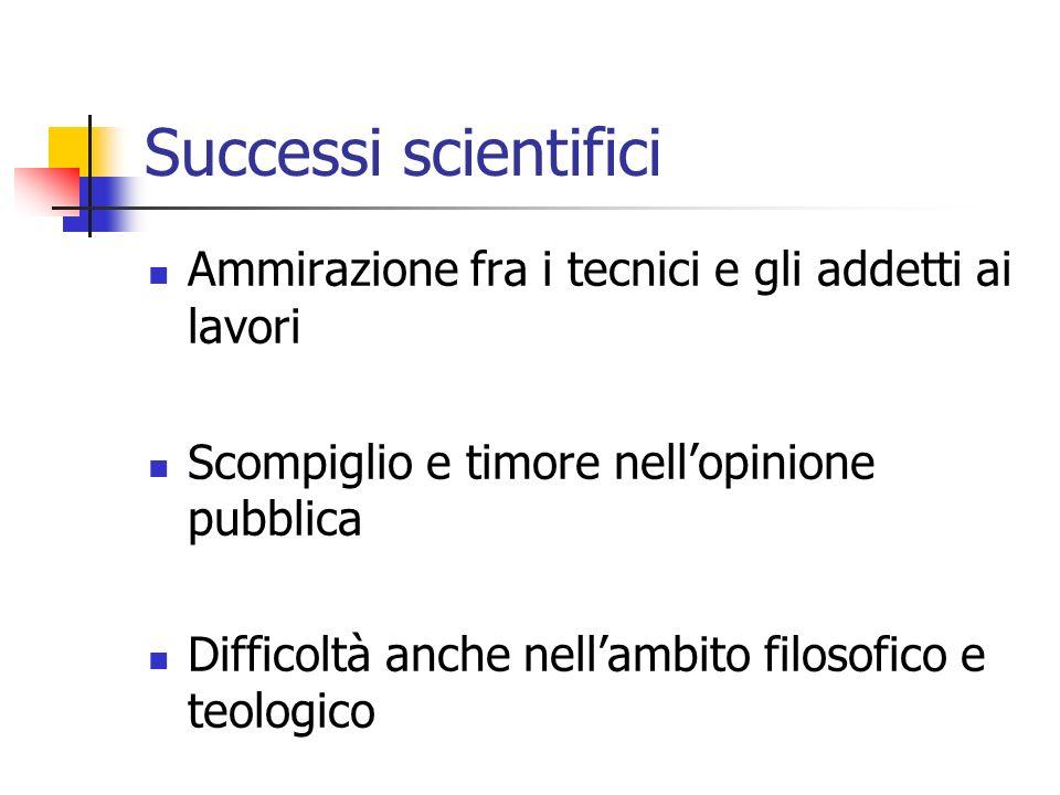 Successi scientifici Ammirazione fra i tecnici e gli addetti ai lavori