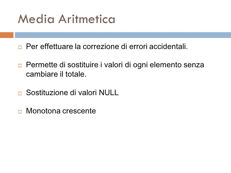 Media Aritmetica Per effettuare la correzione di errori accidentali.