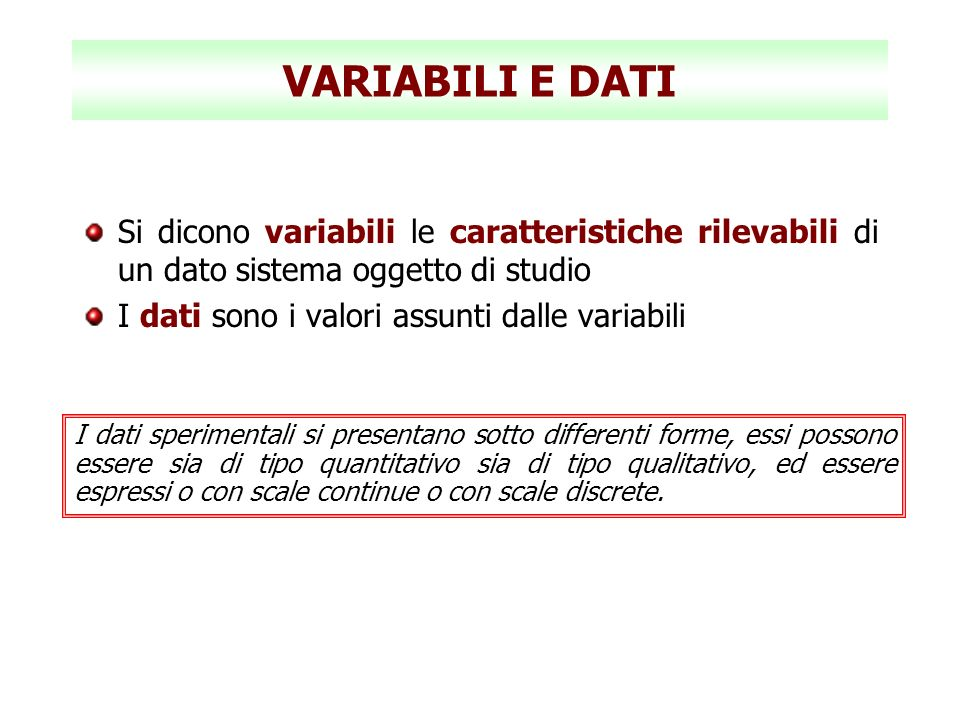 VARIABILI E DATI Si dicono variabili le caratteristiche rilevabili di un dato sistema oggetto di studio.