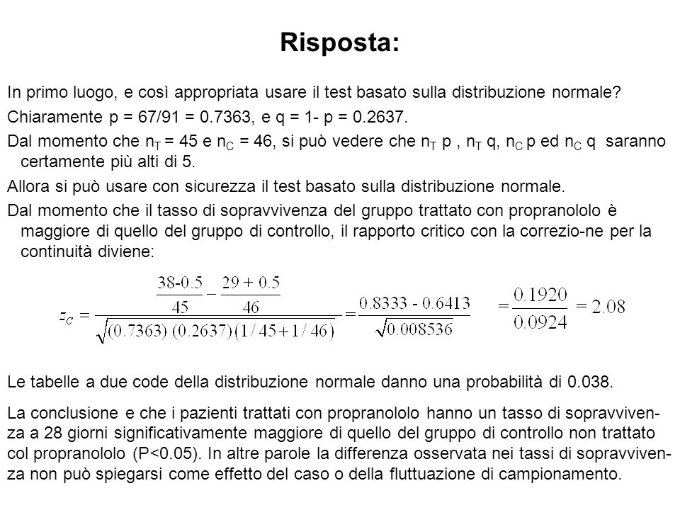 Risposta: In primo luogo, e così appropriata usare il test basato sulla distribuzione normale Chiaramente p = 67/91 = 0.7363, e q = 1- p = 0.2637.