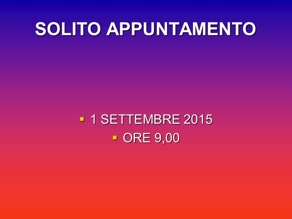 SOLITO APPUNTAMENTO 1 SETTEMBRE 2015 ORE 9,00