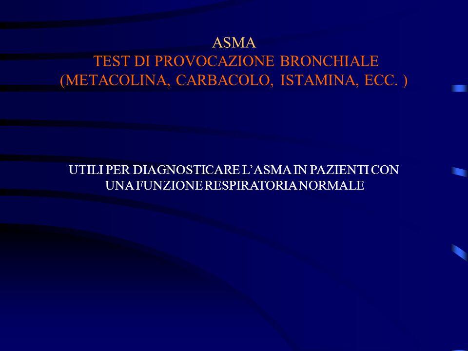ASMA TEST DI PROVOCAZIONE BRONCHIALE (METACOLINA, CARBACOLO, ISTAMINA, ECC. )