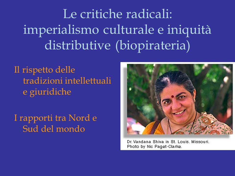 Le critiche radicali: imperialismo culturale e iniquità distributive (biopirateria)