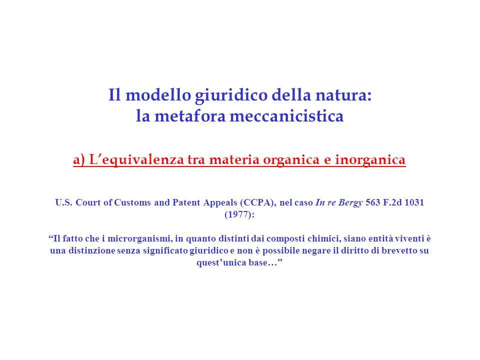 Il modello giuridico della natura: la metafora meccanicistica a) L'equivalenza tra materia organica e inorganica U.S.