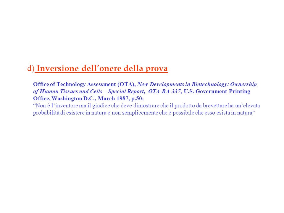 d) Inversione dell'onere della prova Office of Technology Assessment (OTA), New Developments in Biotechnology: Ownership of Human Tissues and Cells – Special Report, OTA-BA-337, U.S.