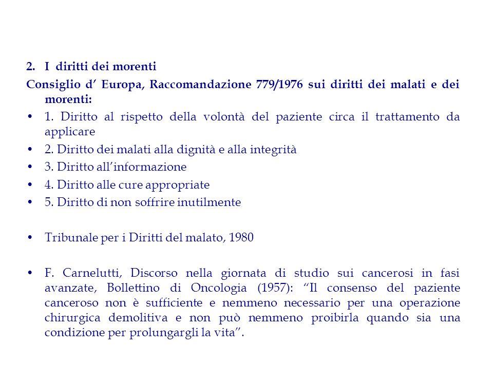 2. I diritti dei morenti Consiglio d' Europa, Raccomandazione 779/1976 sui diritti dei malati e dei morenti: