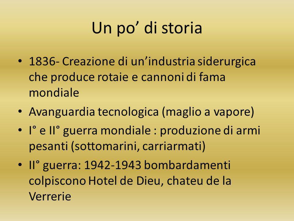 Un po' di storia 1836- Creazione di un'industria siderurgica che produce rotaie e cannoni di fama mondiale.