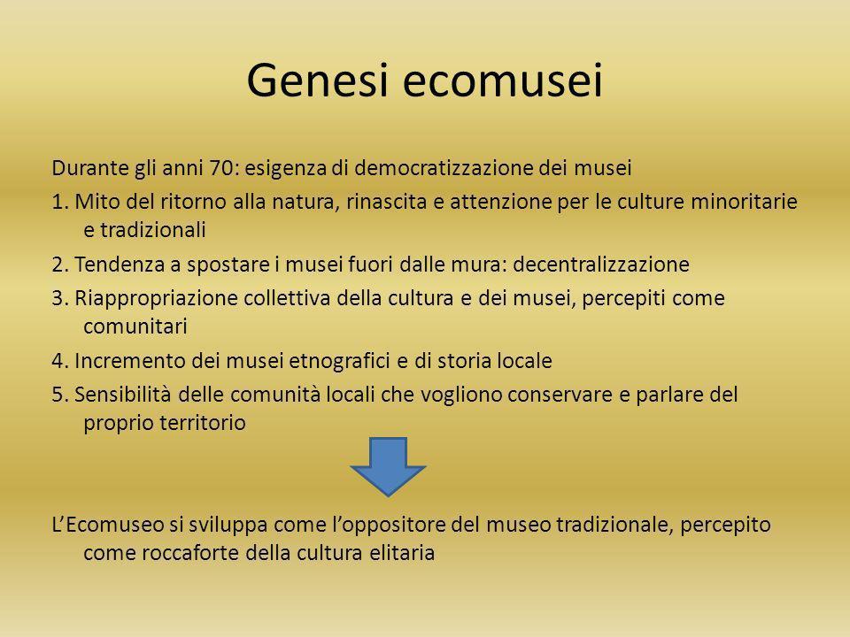 Genesi ecomusei Durante gli anni 70: esigenza di democratizzazione dei musei.