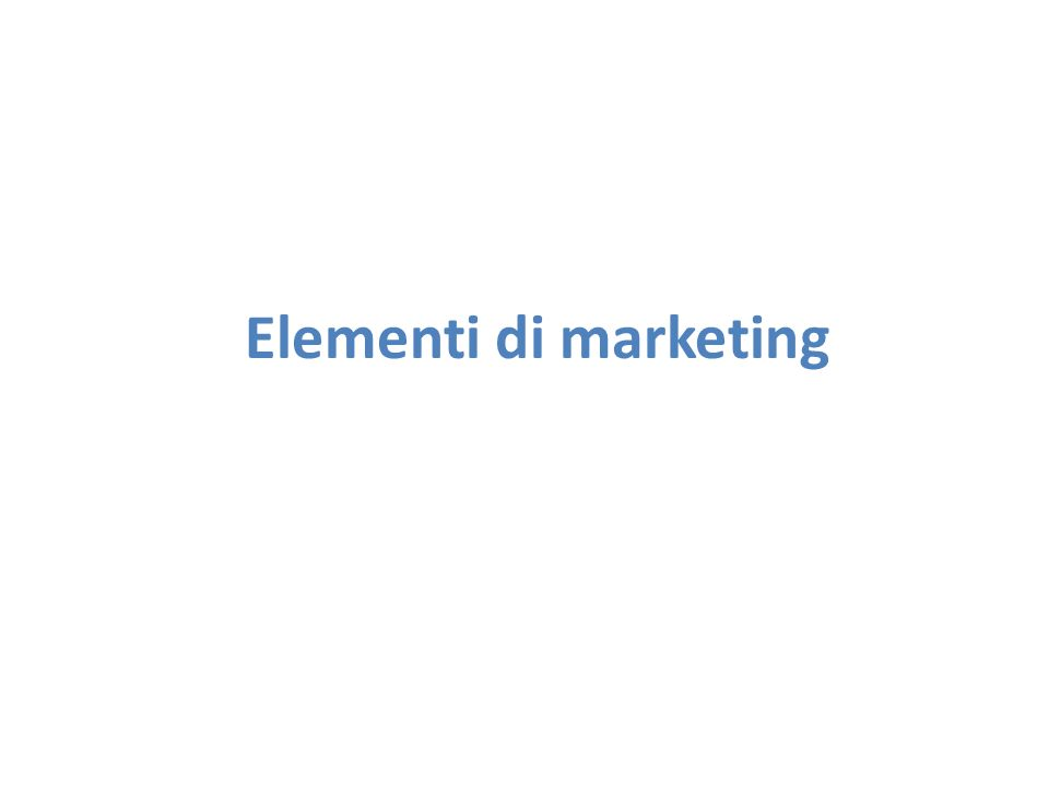 Elementi di marketing Elementi di marketing
