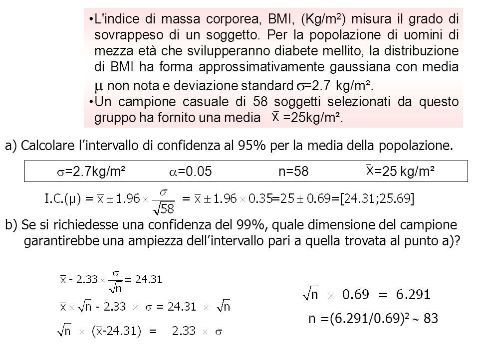 L indice di massa corporea, BMI, (Kg/m2) misura il grado di sovrappeso di un soggetto. Per la popolazione di uomini di mezza età che svilupperanno diabete mellito, la distribuzione di BMI ha forma approssimativamente gaussiana con media  non nota e deviazione standard =2.7 kg/m².