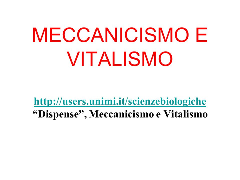 MECCANICISMO E VITALISMO http://users. unimi