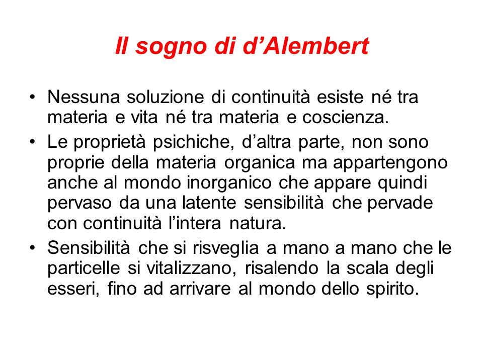 Il sogno di d'Alembert Nessuna soluzione di continuità esiste né tra materia e vita né tra materia e coscienza.