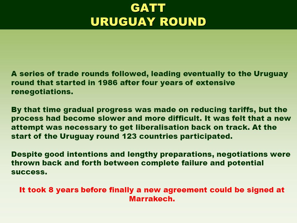 GATT URUGUAY ROUND. A series of trade rounds followed, leading eventually to the Uruguay.