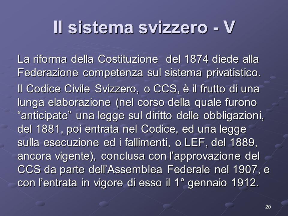 Il sistema svizzero - V La riforma della Costituzione del 1874 diede alla Federazione competenza sul sistema privatistico.