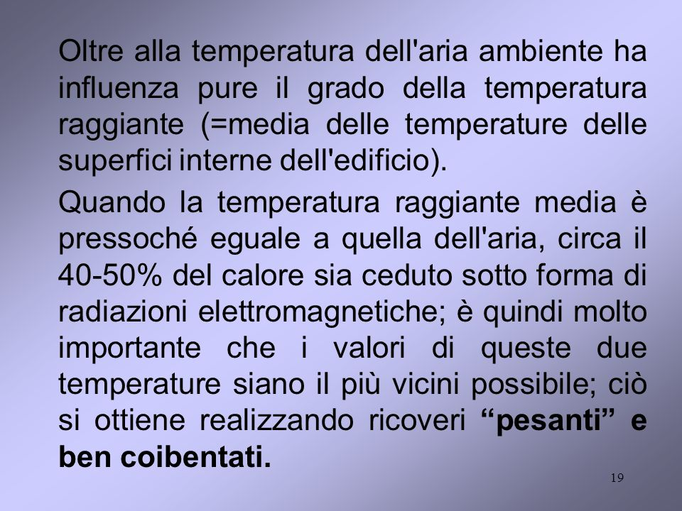 Oltre alla temperatura dell aria ambiente ha influenza pure il grado della temperatura raggiante (=media delle temperature delle superfici interne dell edificio).
