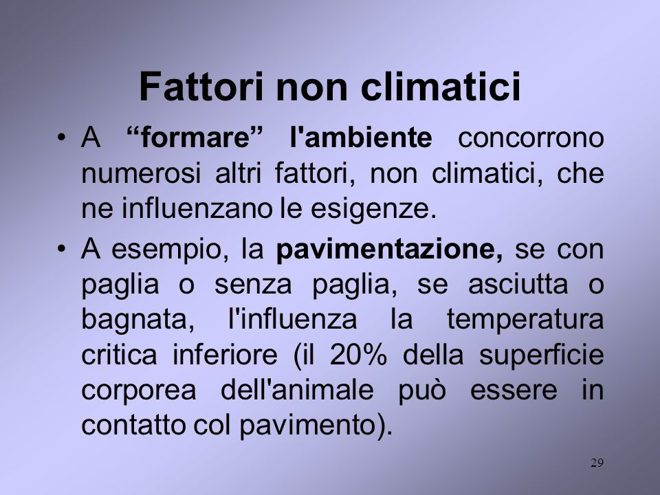 Fattori non climatici A formare l ambiente concorrono numerosi altri fattori, non climatici, che ne influenzano le esigenze.
