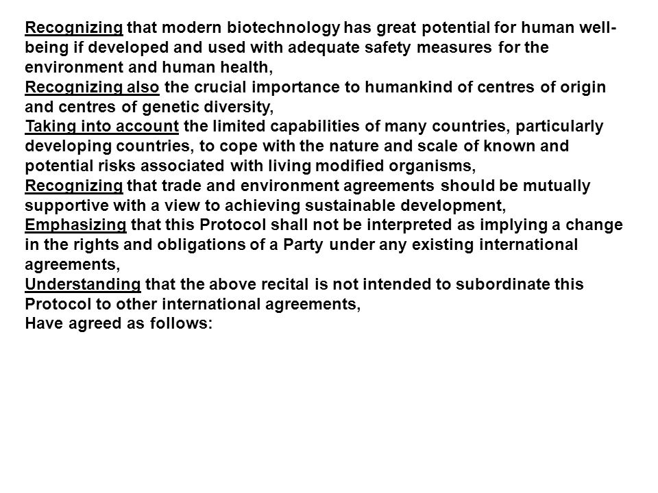 Recognizing that modern biotechnology has great potential for human well-being if developed and used with adequate safety measures for the environment and human health,